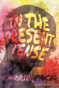 In the Present Tense by Carrie Pack